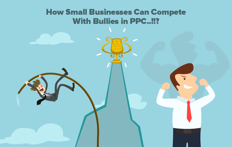 Small Business PPC - How to Compete with Bullies in PPC !!!?