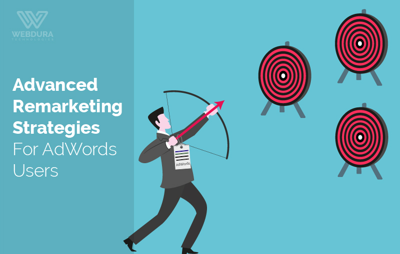 Remarketing Strategies In Its Advanced Form For AdWords Users!