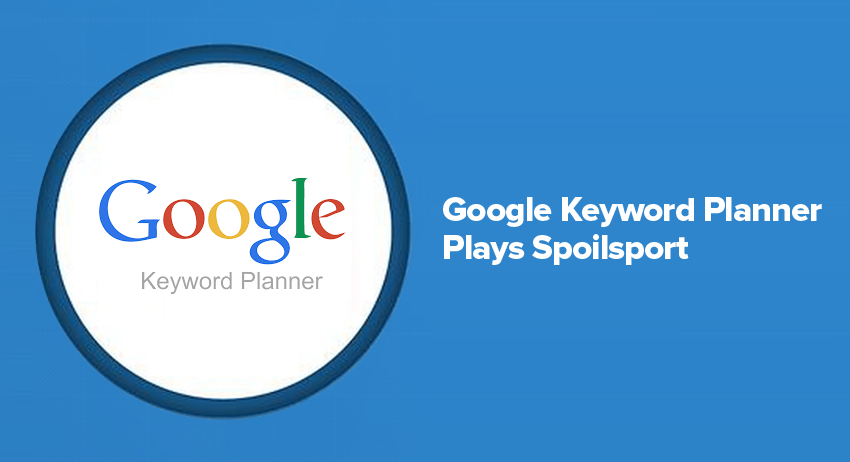 Google Keyword Planner Plays Spoilsport