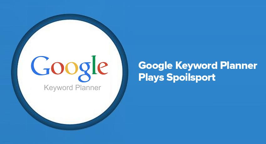 Google Keyword Planner Plays Spoilsport