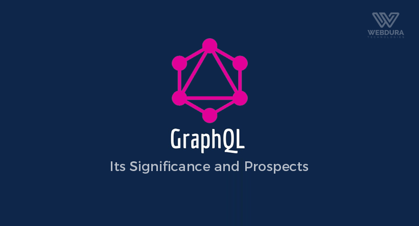 GraphQL – Its Significance And Prospects