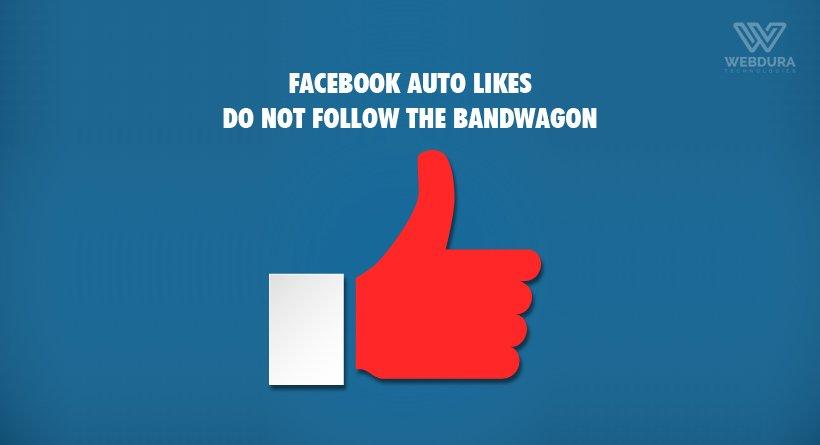 Facebook Auto Likes - Do Not Follow The Bandwagon
