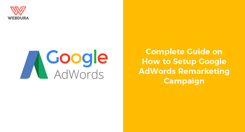 Complete Guide on How to Setup Google AdWords Remarketing Campaign