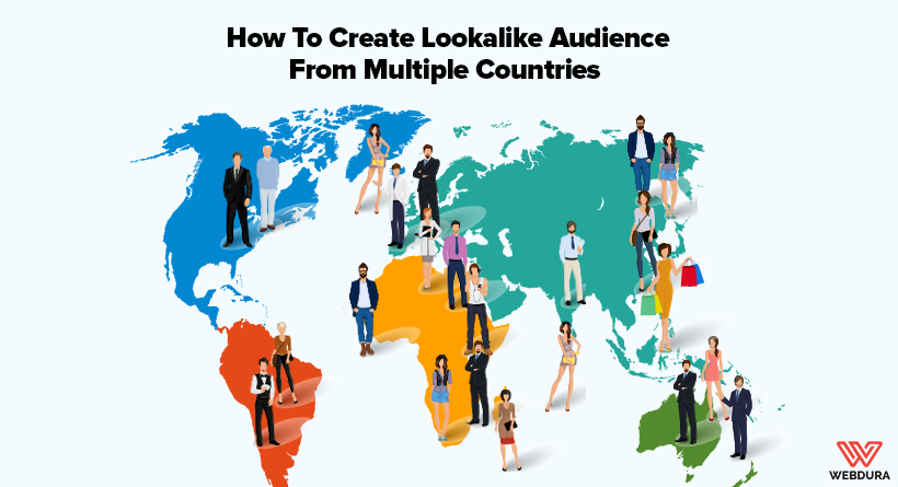 How To Create Lookalike Audience From Multiple Countries
